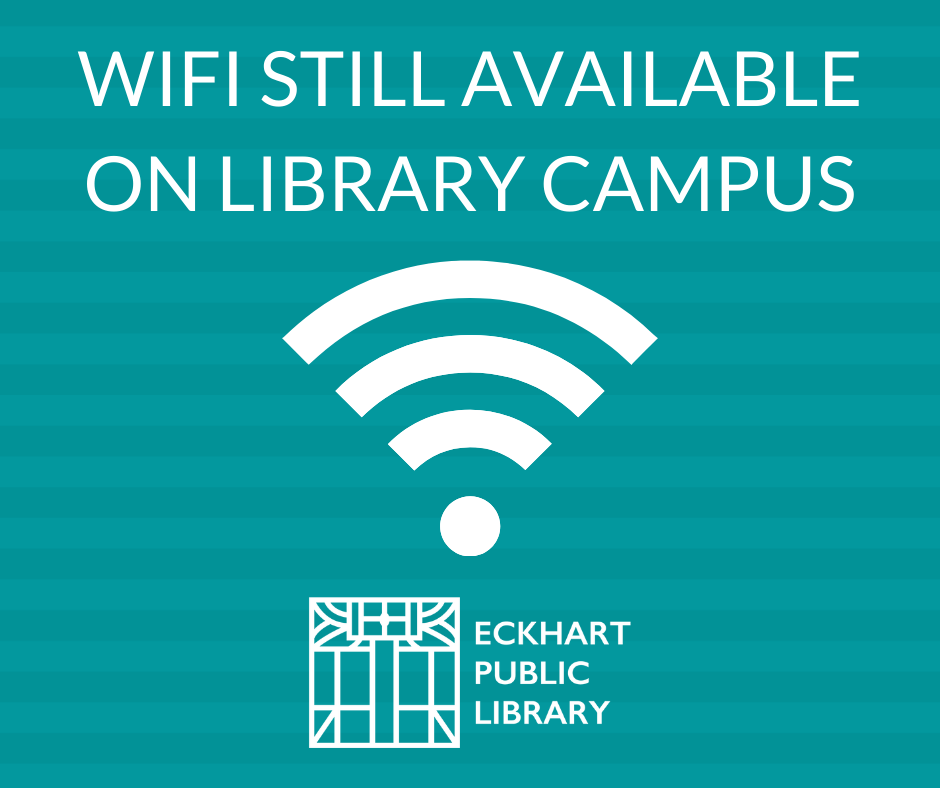 "Turquoise image saying ""WiFi Still Available on Library Campus"" with a WiFi Logo and the Eckhart Public Library Logo"