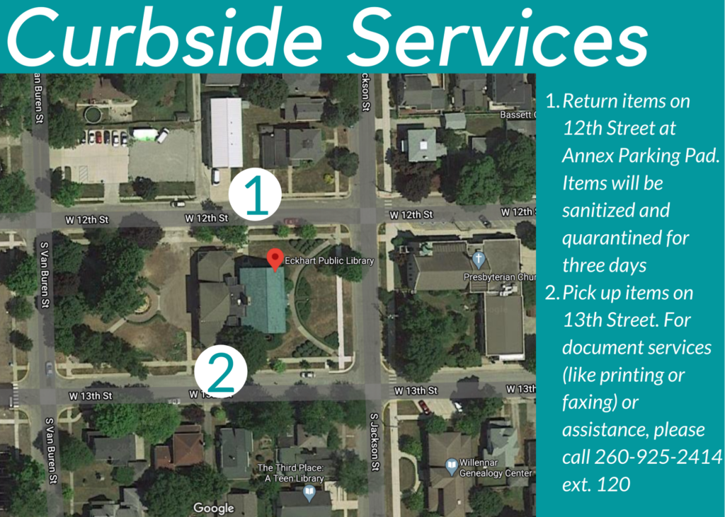 "A map of the area around the library titled ""Curbside Services"" 1.) Return items on 12th Street at Annex Parking Pad. Items will be sanitized and quarantined for three days  2.) Pick up items on 13th street. For document services (like printing or faxing) or assistance, please call 260-925-2414 ext. 120"