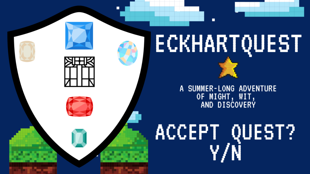 "EckhartQuest Logo featuring Library logo, EckhartQuest Badge, and the words ""EckhartQuest: A Summer-Long Adventure of Might, Wit, and Discovery. Accept Quest? Y/N"""