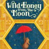 Wild Honey from the Moon by Kenneth Kraegel